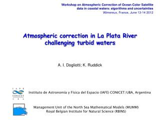 Atmospheric correction in La Plata River challenging turbid waters A. I. Dogliotti; K. Ruddick