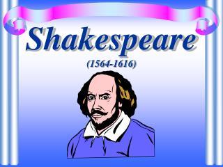 Shakespeare (1564-1616)