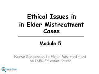 Module 5 Nurse Responses to Elder Mistreatment An IAFN Education Course