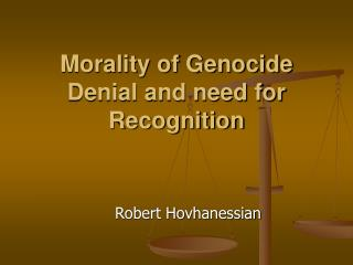 Morality of Genocide Denial and need for Recognition
