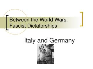Between the World Wars: Fascist Dictatorships