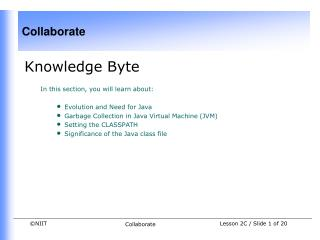 Knowledge Byte In this section, you will learn about:  Evolution and Need for Java