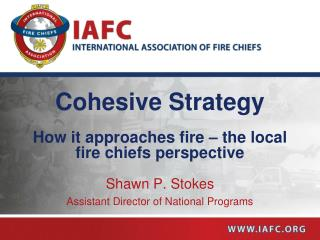 Cohesive Strategy How it approaches fire – the local fire chiefs perspective