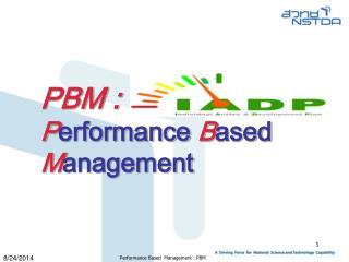 PBM : P erformance  B ased  M anagement