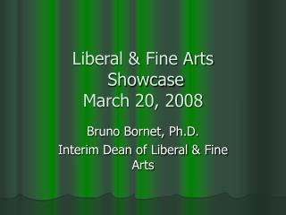 Liberal & Fine Arts   Showcase  March 20, 2008