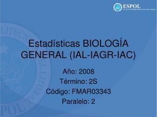 Estadísticas BIOLOGÍA GENERAL (IAL-IAGR-IAC)