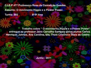 C.I.E.P 477 Professora Rosa da Conceição Guedes. Assunto: O movimento Hippie e o Flower Power.