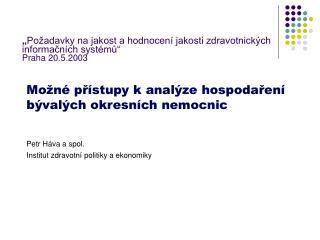 """"""" Požadavky na jakost a hodnocení jakosti zdravotnických informačních systémů"""" Praha 20.5.2003"""