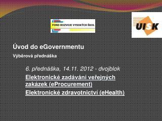 6 . přednáška,  14 .11. 2012 - dvojblok Elektronick é zadávání veřejných zakázek (eProcurement)
