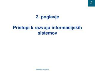 2. poglavje Pristopi k razvoju informacijskih sistemov