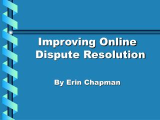 Improving Online Dispute Resolution By Erin Chapman