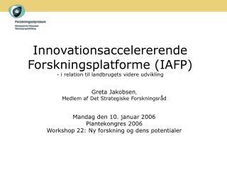 Innovationsaccelererende Forskningsplatforme (IAFP) - i relation til landbrugets videre udvikling