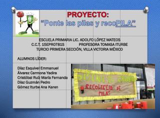 """PROYECTO: """"Ponte las pilas y  reco PILA """""""