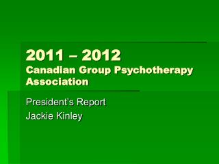 2011 – 2012  Canadian Group Psychotherapy Association