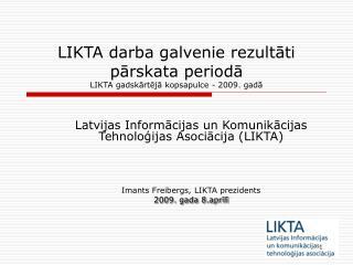 LIKTA darba galvenie rezultāti pārskata periodā LIKTA gadskārtējā kopsapulce - 2009. gadā