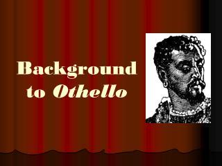 Background to  Othello