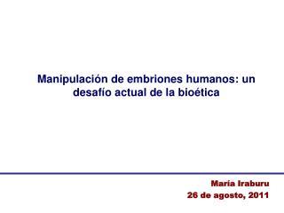 Manipulaci�n de embriones humanos: un desaf�o actual de la bio�tica