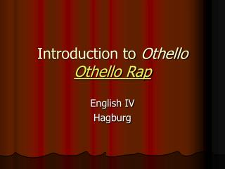 Introduction to  Othello Othello Rap
