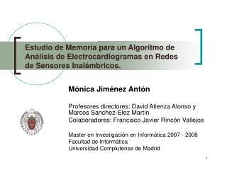 Mónica Jiménez Antón Profesores directores: David Atienza Alonso y Marcos Sanchez-Elez Martín