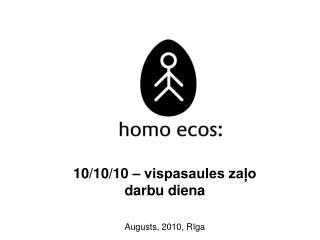 10/10/10 – vispasaules zaļo darbu diena Augusts , 2010, R ī ga