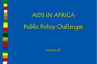 AIDS IN AFRICA Public Policy Challenges Joel Samoff