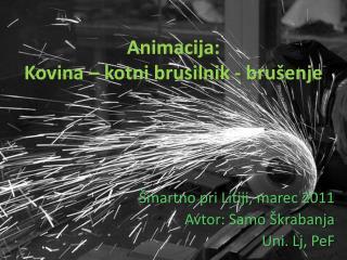 Animacija: Kovina � kotni brusilnik - bru�enje