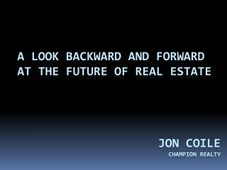 A Look backward and forward at the future of real estate