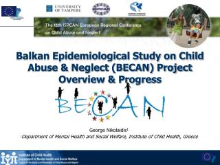 Balkan Epidemiological Study on Child Abuse & Neglect (BECAN) Project Overview & Progress
