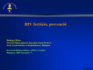 HIV fertőzés, prevenció  Bánhegyi Dénes Fővárosi Önkormányzat Egyesített Szent István és