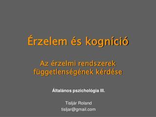 Érzelem és kogníció Az érzelmi rendszerek függetlenségének kérdése
