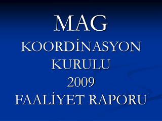 MAG  KOORDİNASYON KURULU 2009 FAALİYET RAPORU