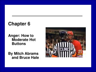 Chapter 6 Anger: How to Moderate Hot Buttons By Mitch Abrams and Bruce Hale