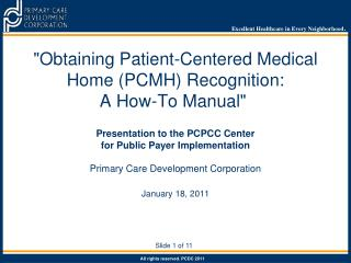 Obtaining Patient-Centered Medical Home PCMH Recognition:  A How-To Manual    Presentation to the PCPCC Center  for Publ