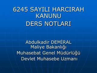 6245 SAYILI HARCIRAH KANUNU  DERS NOTLARI Abdulkadir DEM?RAL Maliye Bakanl???