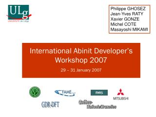International Abinit Developer's Workshop 2007 29 – 31 January 2007