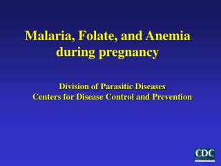 Malaria, Folate, and Anemia during pregnancy