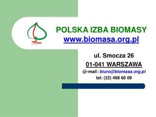 ul. Smocza 26 01-041 WARSZAWA @-mail : biuro@biomasa.pl tel: (22) 498 60 09
