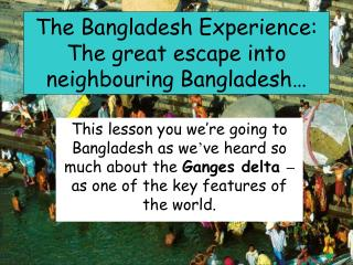 The Bangladesh Experience: The great escape into neighbouring Bangladesh