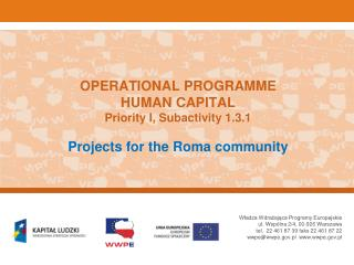 OPERATIONAL PROGRAMME HUMAN CAPITAL Priority I, Subactivity 1.3.1 Projects for the Roma community