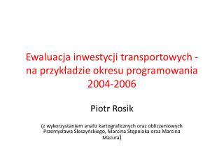 Ewaluacja inwestycji transportowych - na przykładzie okresu programowania 2004-2006