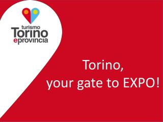 Torino,  your gate to EXPO!