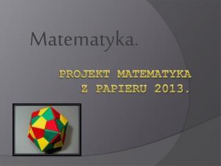 Projekt matematyka  z papieru 2013.