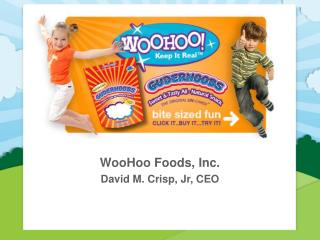 WooHoo Foods, Inc. David M. Crisp, Jr, CEO