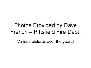 Photos Provided by Dave French – Pittsfield Fire Dept.