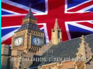 "Theme  ""The British seasons, climate and weather""."