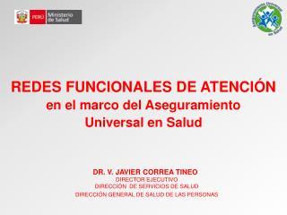 REDES FUNCIONALES DE ATENCIÓN en el marco del Aseguramiento  Universal en Salud
