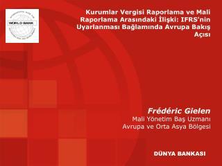 Fr édéric  Gielen Mali Yönetim Baş Uzmanı Avrupa ve Orta Asya Bölgesi
