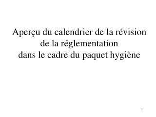 Aperçu du calendrier de la révision de la réglementation  dans le cadre du paquet hygiène