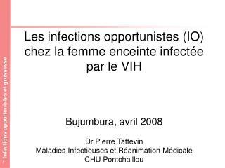 Les infections opportunistes (IO) chez la femme enceinte infectée par le VIH Bujumbura, avril 2008