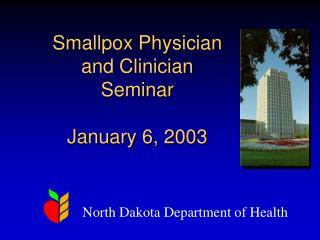 Smallpox Physician and Clinician Seminar January 6, 2003